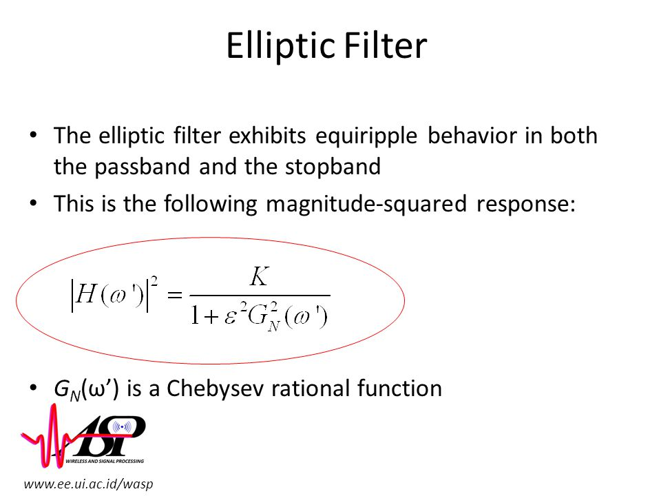 Elliptic Filter The elliptic filter exhibits equiripple behavior in both the passband and the stopband.