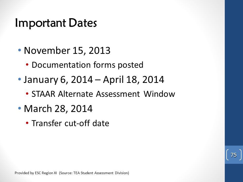 Important Dates November 15, 2013 January 6, 2014 – April 18, 2014