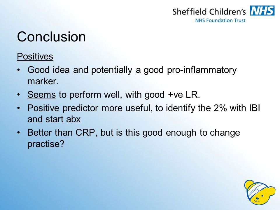 Conclusion Positives. Good idea and potentially a good pro-inflammatory marker. Seems to perform well, with good +ve LR.