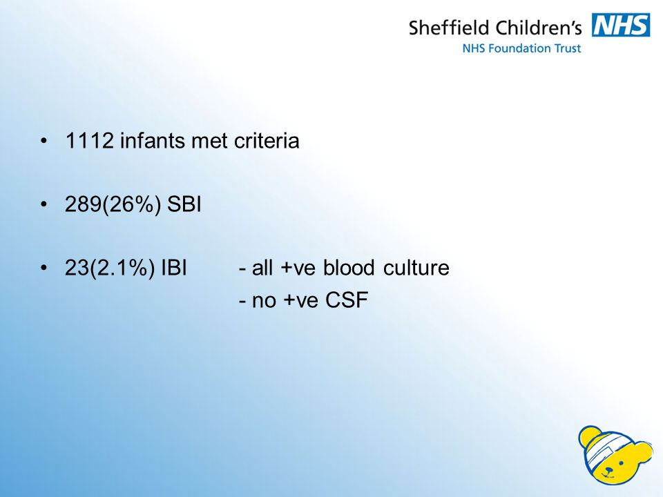 1112 infants met criteria 289(26%) SBI 23(2.1%) IBI - all +ve blood culture - no +ve CSF