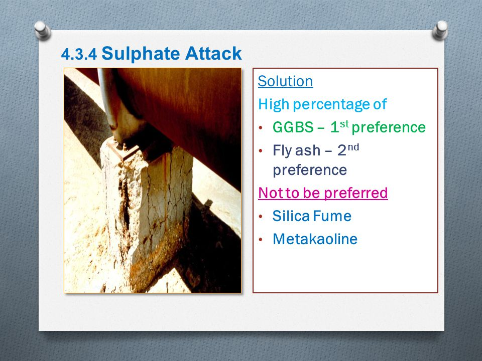 4.3.4 Sulphate Attack Solution. High percentage of. GGBS – 1st preference. Fly ash – 2nd preference.