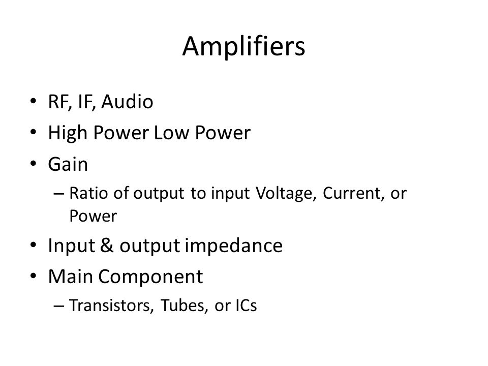 Amplifiers RF, IF, Audio High Power Low Power Gain