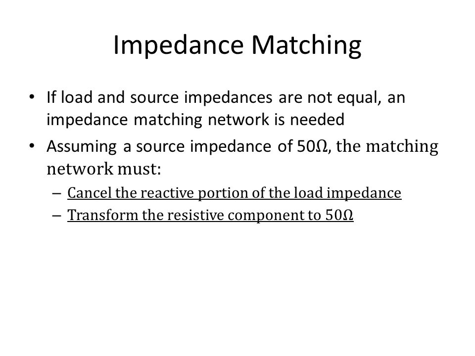 Impedance Matching If load and source impedances are not equal, an impedance matching network is needed.