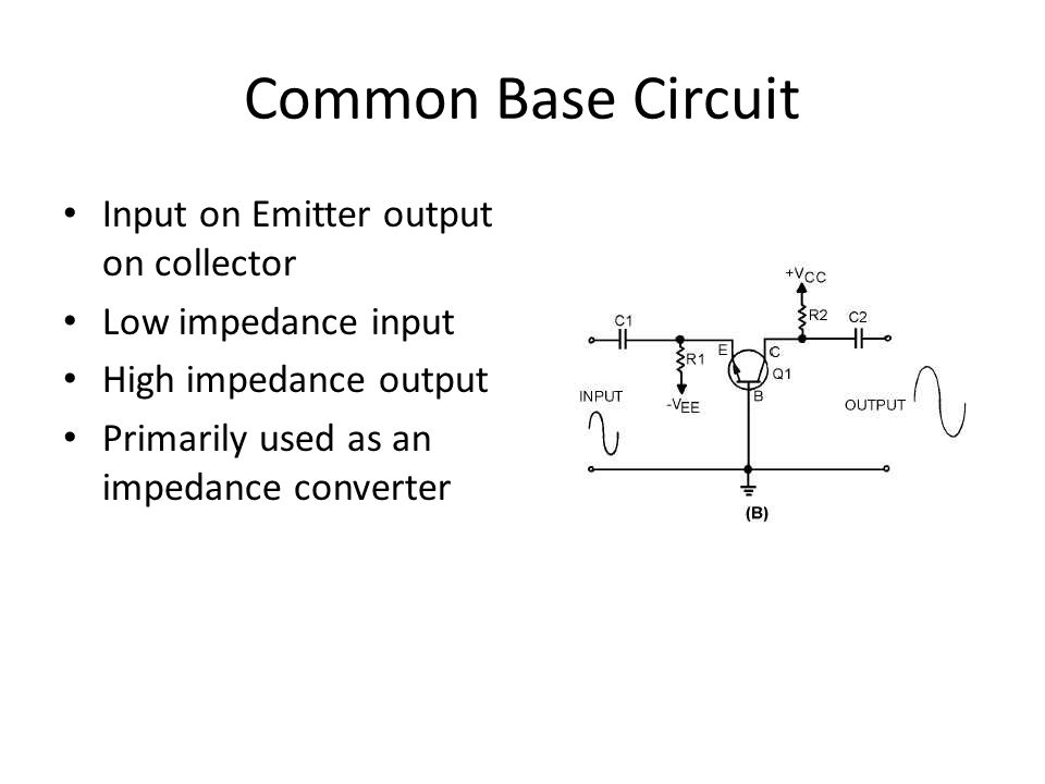 Common Base Circuit Input on Emitter output on collector