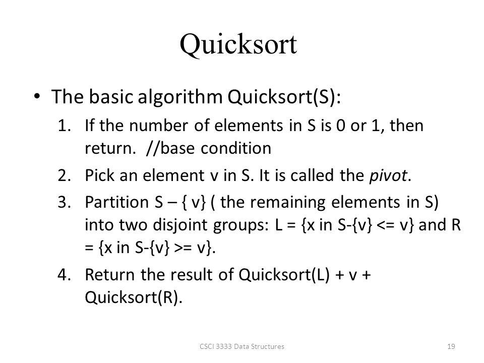Quicksort The basic algorithm Quicksort(S):