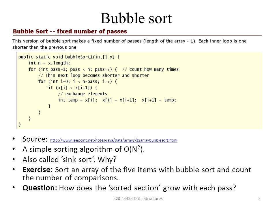 Bubble sort Source: http://www.leepoint.net/notes-java/data/arrays/32arraybubblesort.html. A simple sorting algorithm of O(N2).