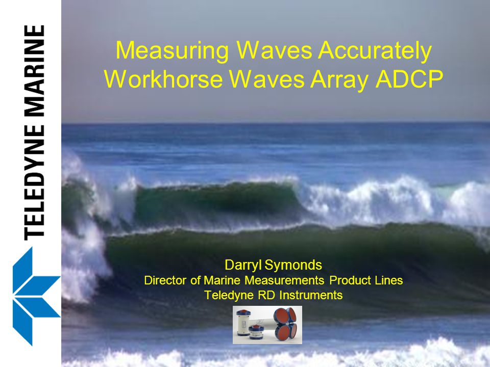 Measuring Waves Accurately Workhorse Waves Array ADCP
