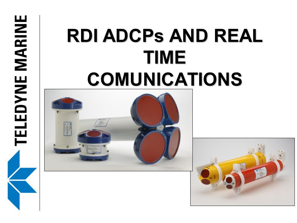 RDI ADCPs AND REAL TIME COMUNICATIONS