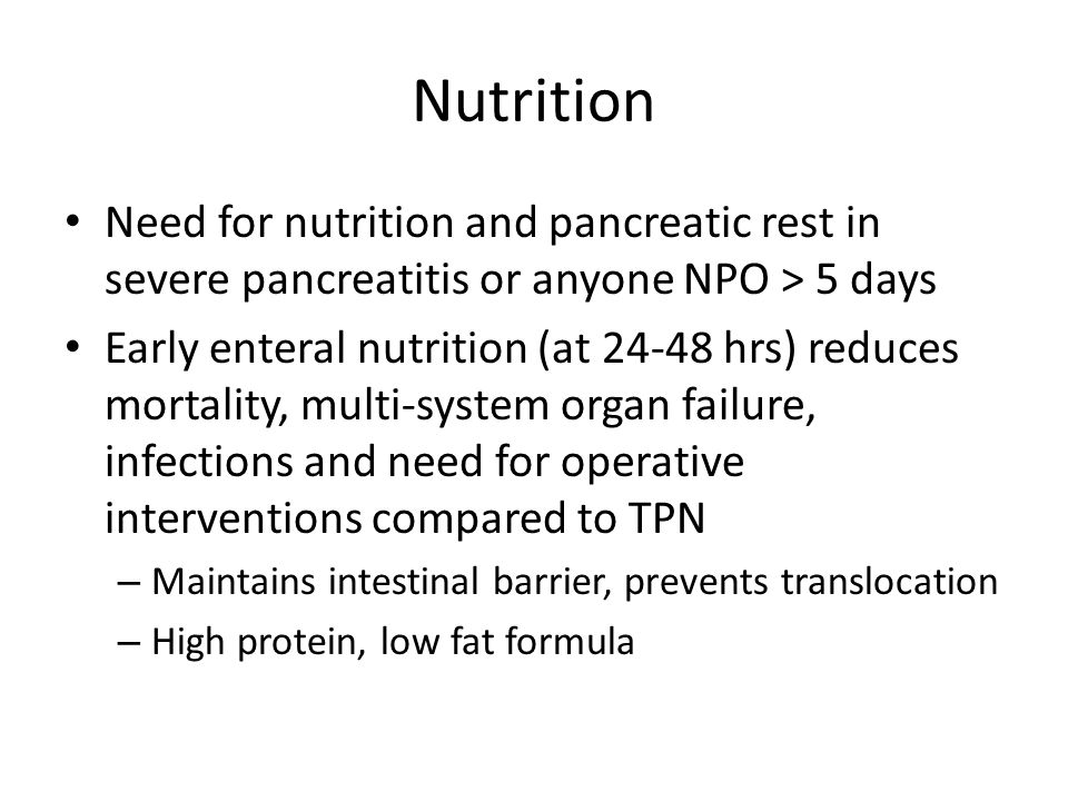 Nutrition Need for nutrition and pancreatic rest in severe pancreatitis or anyone NPO > 5 days.