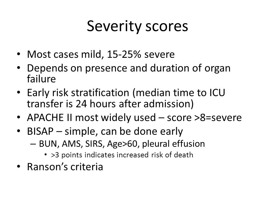 Severity scores Most cases mild, 15-25% severe