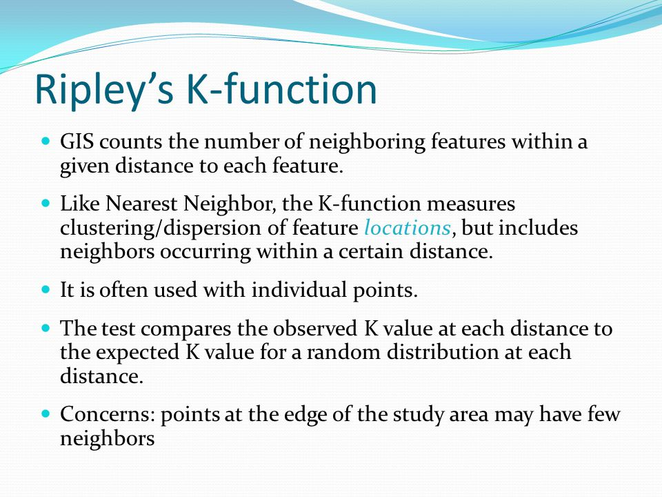 Ripley's K-function GIS counts the number of neighboring features within a given distance to each feature.