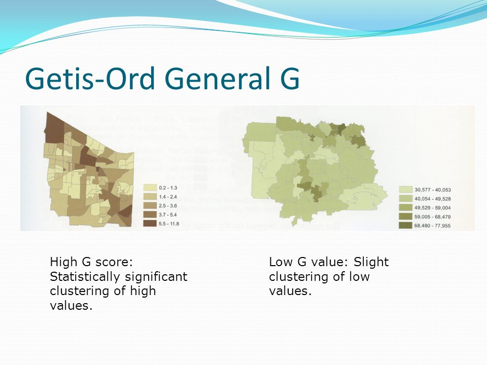Getis-Ord General G High G score: Statistically significant clustering of high values.