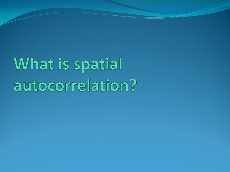 What is spatial autocorrelation