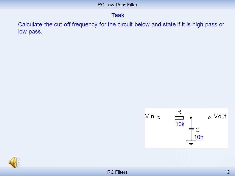 RC Low-Pass Filter Task. Calculate the cut-off frequency for the circuit below and state if it is high pass or low pass.
