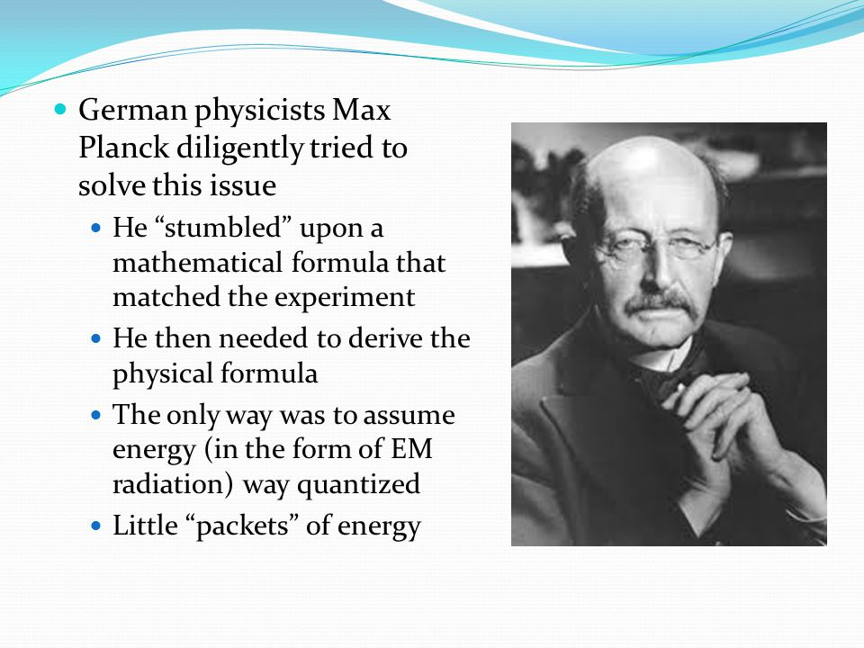 German physicists Max Planck diligently tried to solve this issue