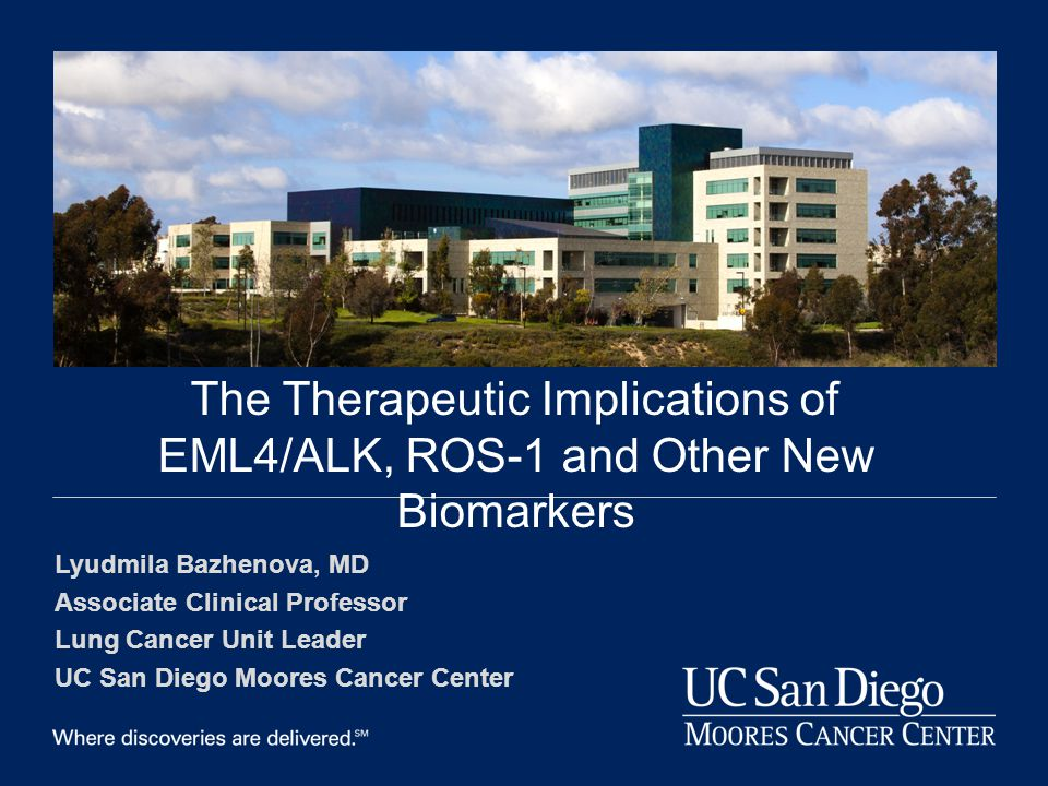 DOM Grand Rounds--2013 The Therapeutic Implications of EML4/ALK, ROS-1 and Other New Biomarkers. Lyudmila Bazhenova, MD.