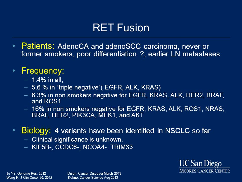 RET Fusion Patients: AdenoCA and adenoSCC carcinoma, never or former smokers, poor differentiation , earlier LN metastases.