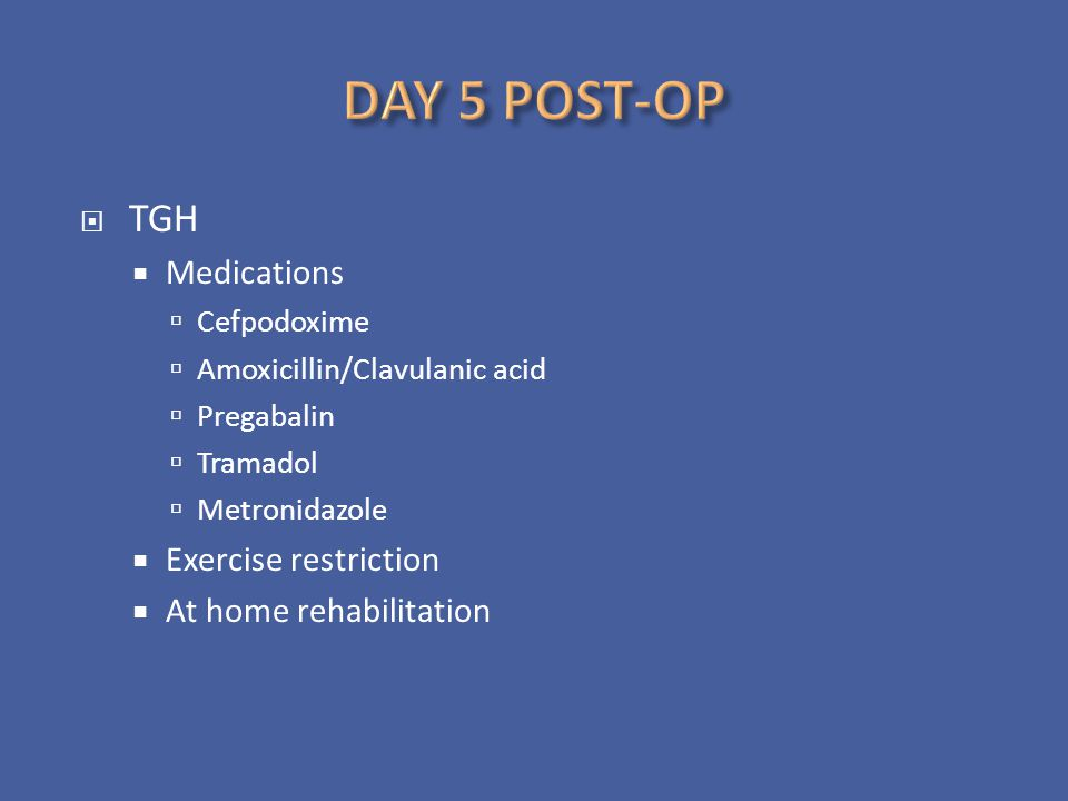 DAY 5 POST-OP TGH Medications Exercise restriction