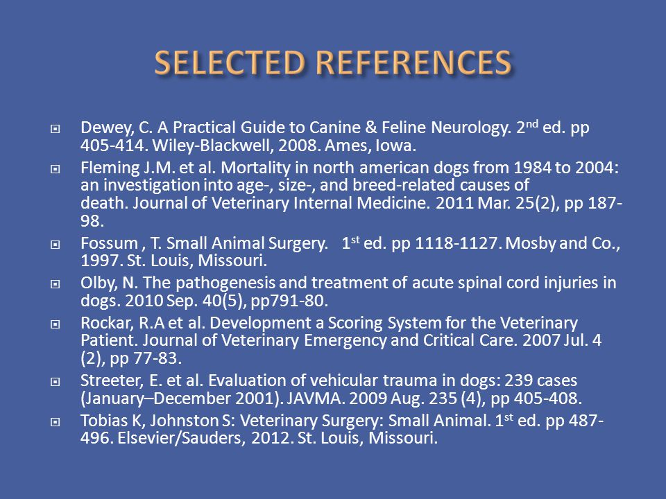 SELECTED REFERENCES Dewey, C. A Practical Guide to Canine & Feline Neurology. 2nd ed. pp 405-414. Wiley-Blackwell, 2008. Ames, Iowa.