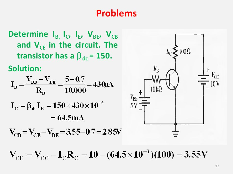 Problems Determine IB, IC, IE, VBE, VCB and VCE in the circuit.
