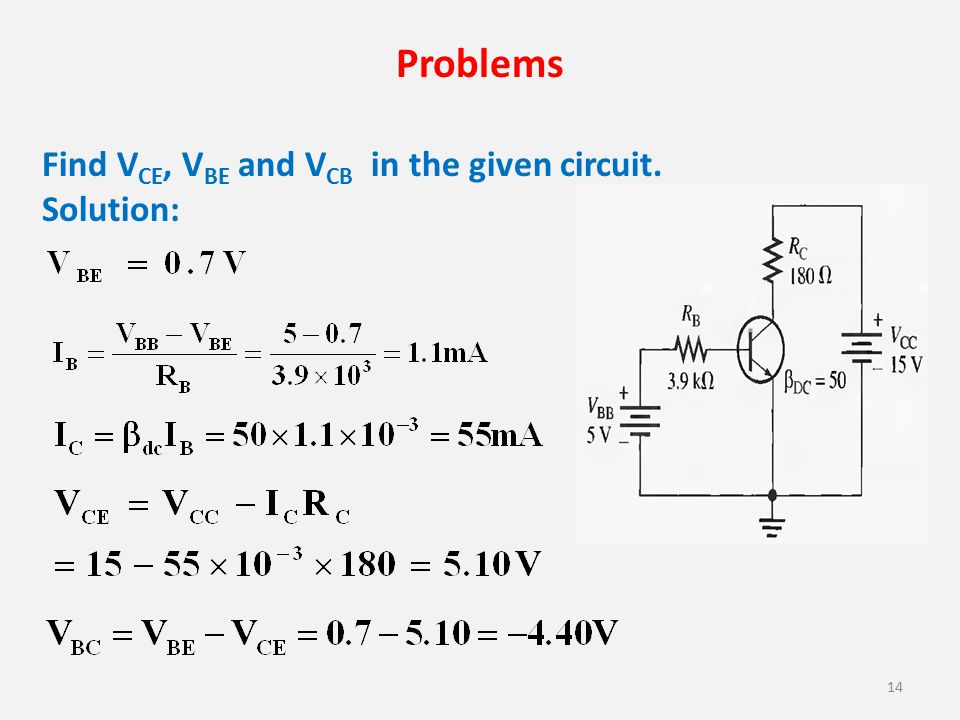 Problems Find VCE, VBE and VCB in the given circuit. Solution: