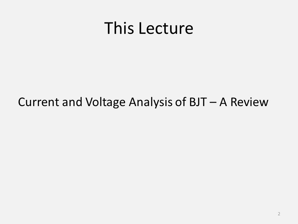 This Lecture Current and Voltage Analysis of BJT – A Review
