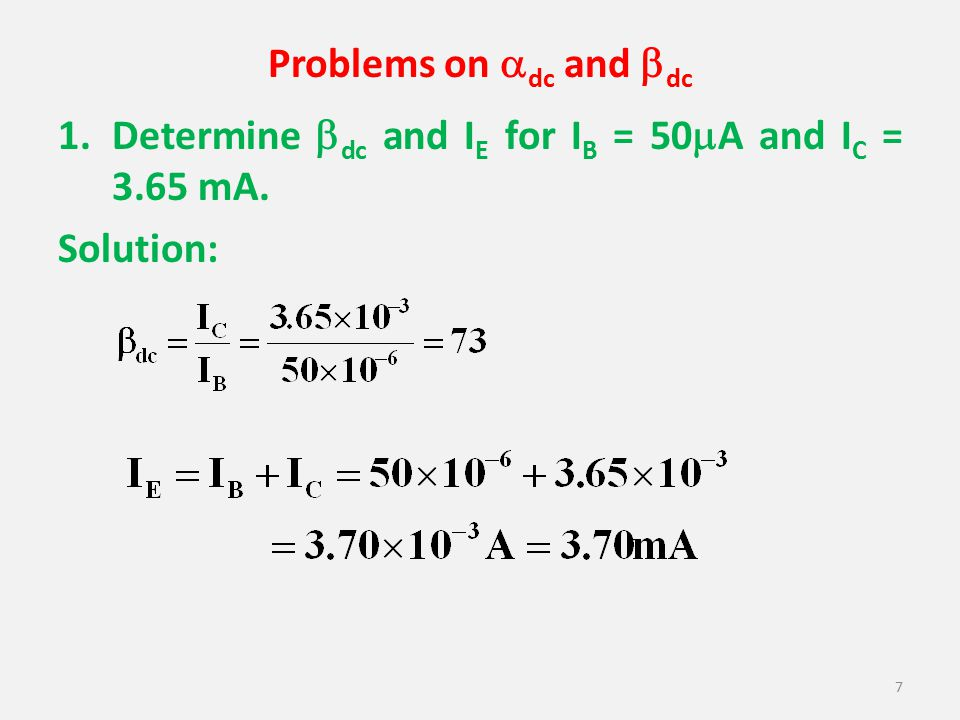 Problems on dc and dc Determine dc and IE for IB = 50A and IC = 3.65 mA. Solution:
