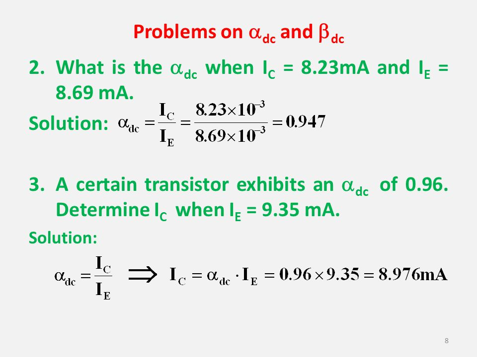 Problems on dc and dc 2. What is the dc when IC = 8.23mA and IE = 8.69 mA. Solution: