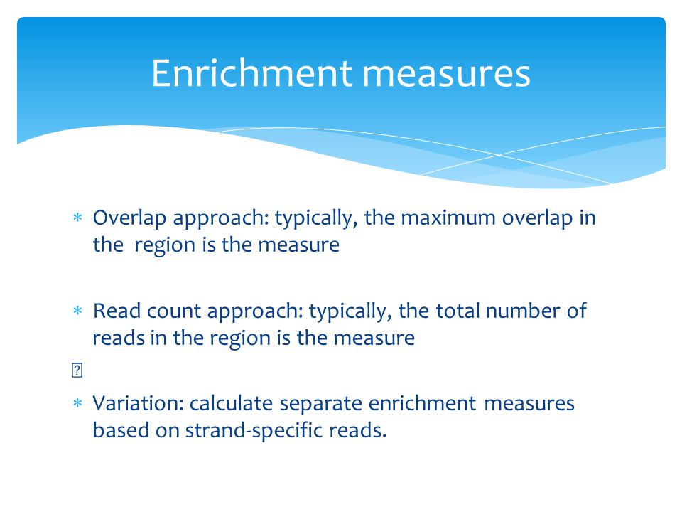 Enrichment measures Overlap approach: typically, the maximum overlap in the region is the measure.
