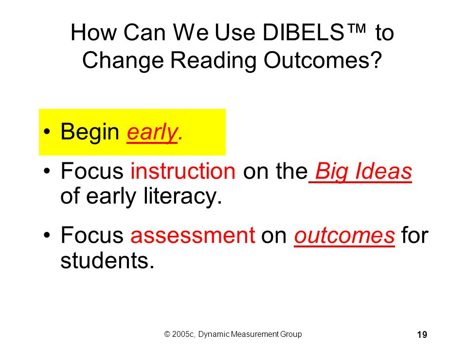 How Can We Use DIBELS™ to Change Reading Outcomes