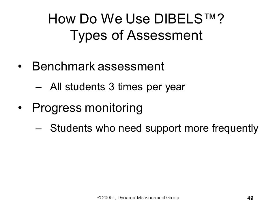 How Do We Use DIBELS™ Types of Assessment