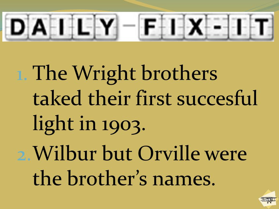 The Wright brothers taked their first succesful light in 1903.