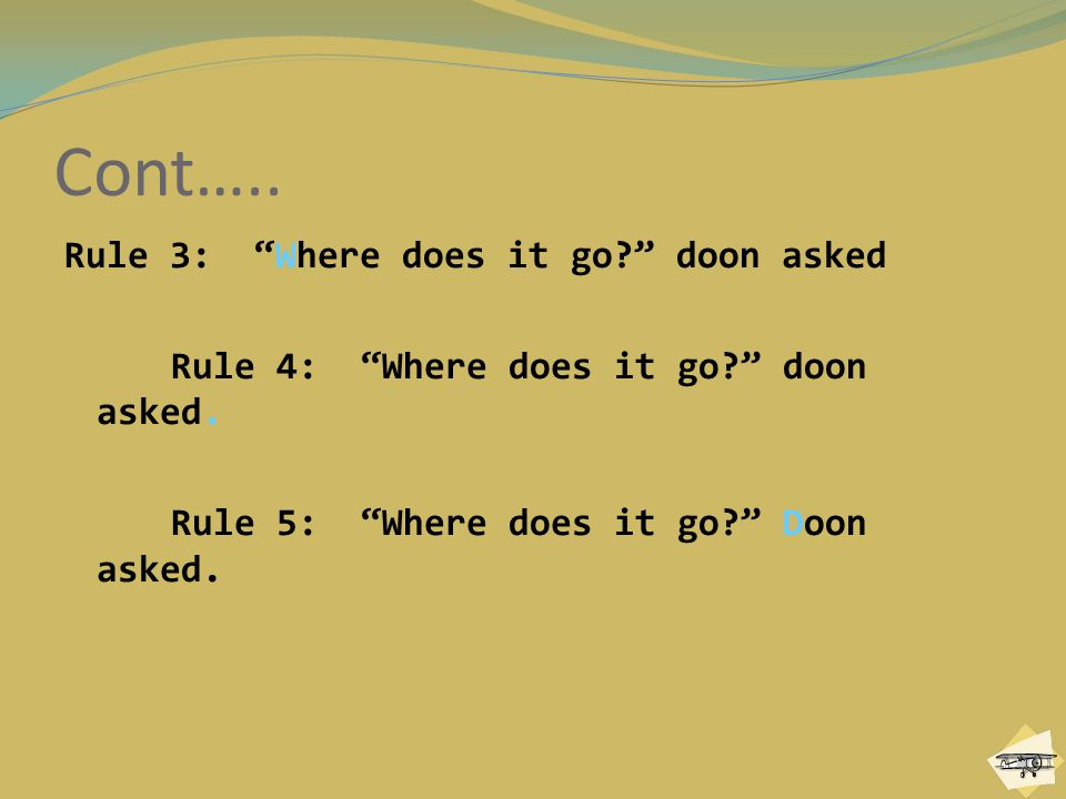 Cont….. Rule 3: Where does it go doon asked