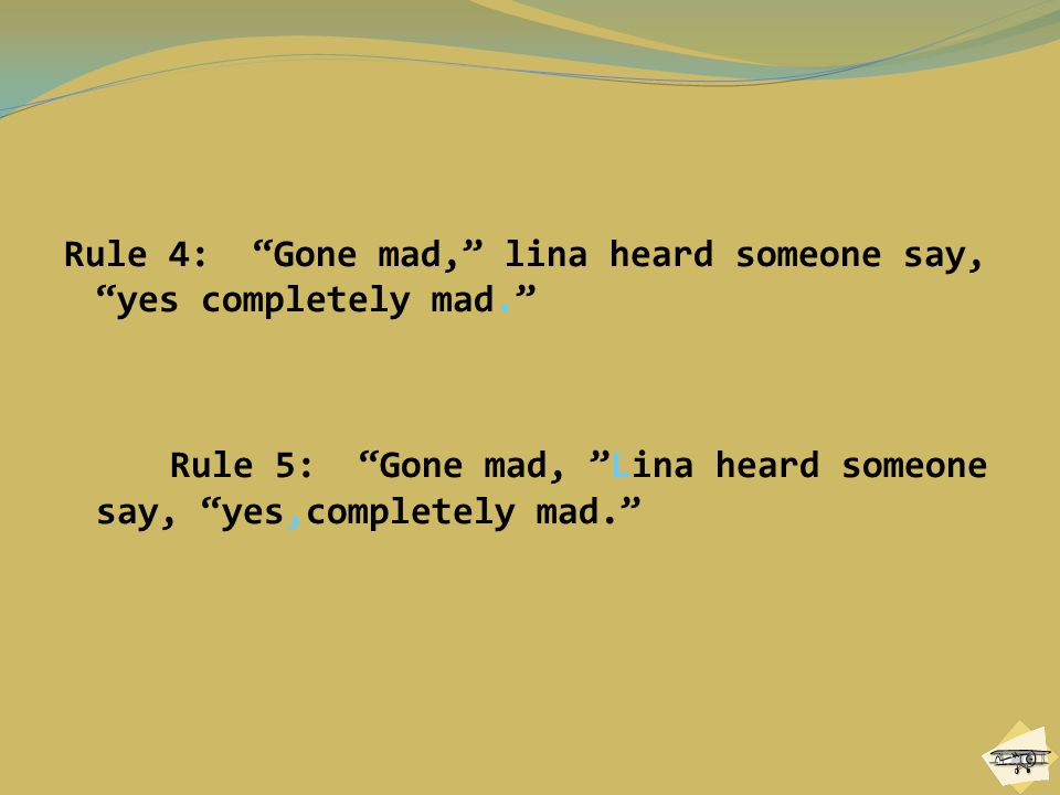 Rule 4: Gone mad, lina heard someone say, yes completely mad.