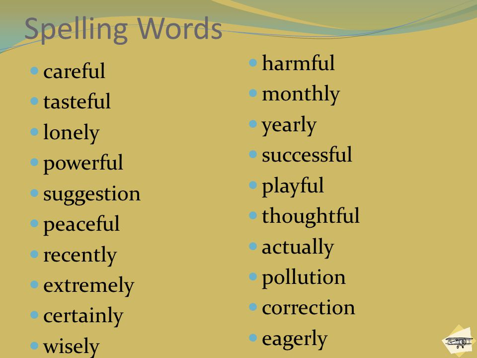 Spelling Words harmful careful monthly tasteful yearly lonely