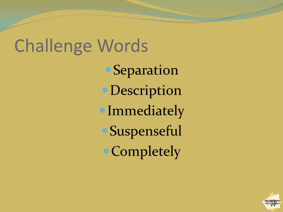 Challenge Words Separation Description Immediately Suspenseful