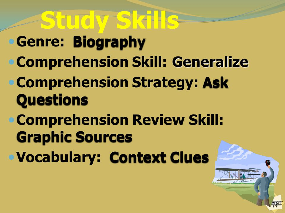 Study Skills Genre: Biography Comprehension Skill: Generalize