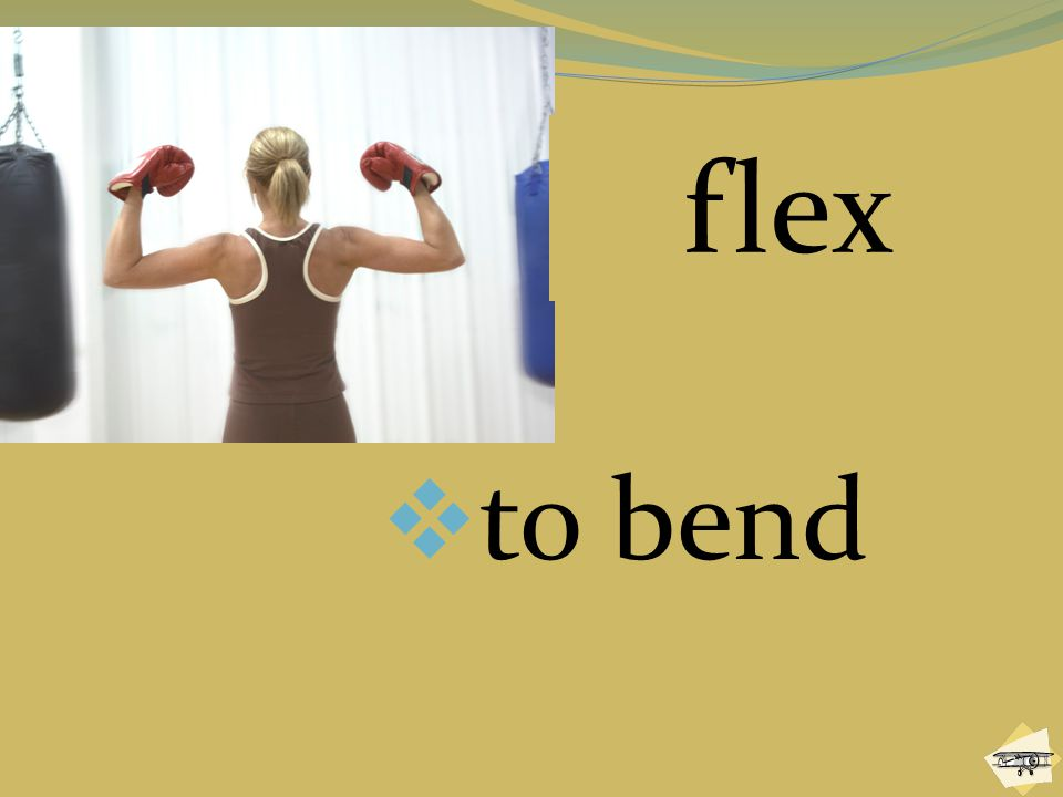 flex to bend