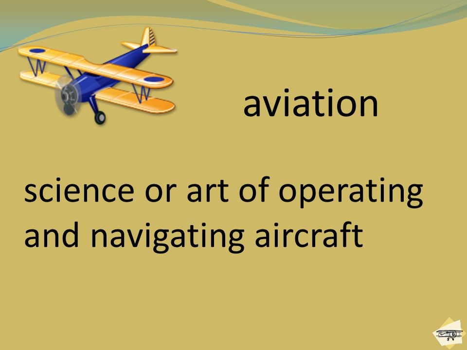aviation science or art of operating and navigating aircraft