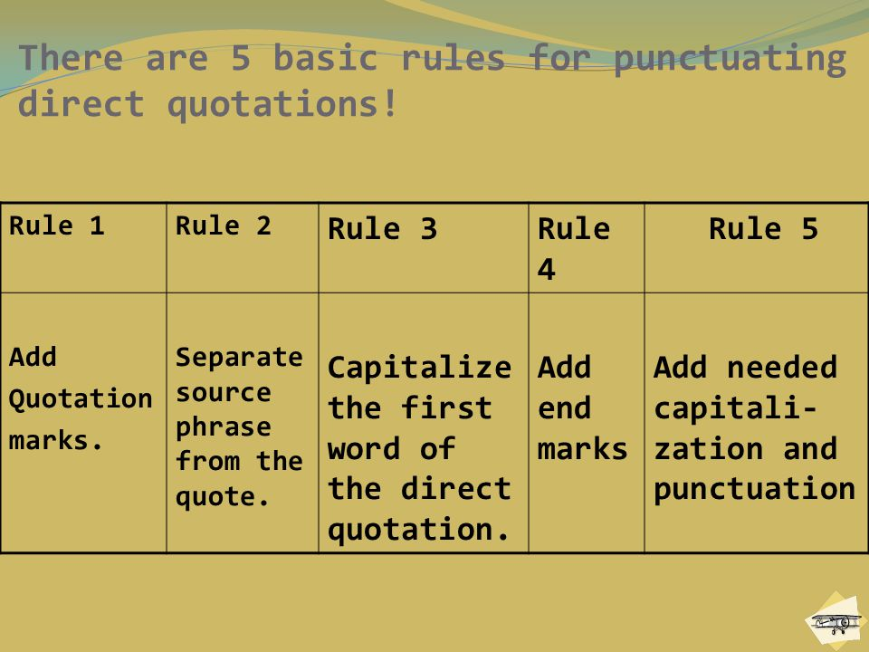 There are 5 basic rules for punctuating direct quotations!