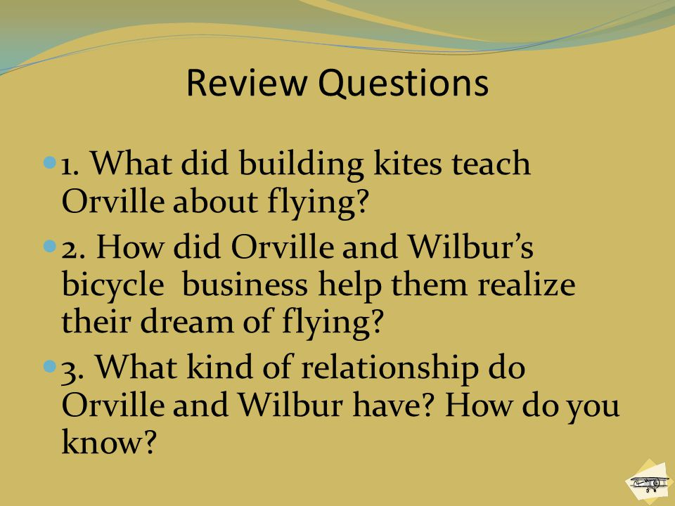 Review Questions 1. What did building kites teach Orville about flying