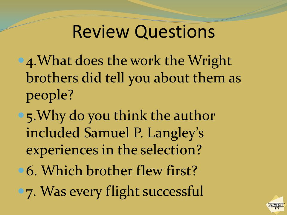 Review Questions 4.What does the work the Wright brothers did tell you about them as people