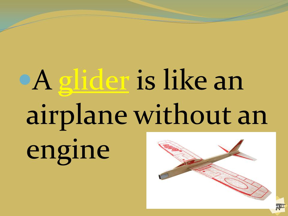 A glider is like an airplane without an engine