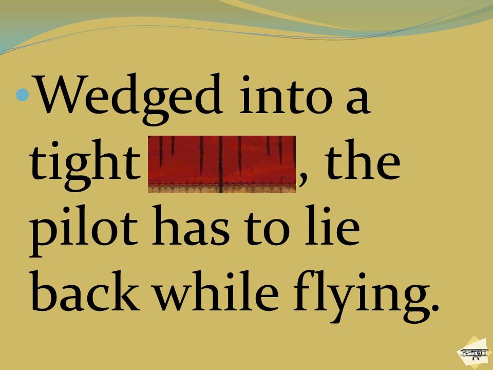 Wedged into a tight cradle, the pilot has to lie back while flying.