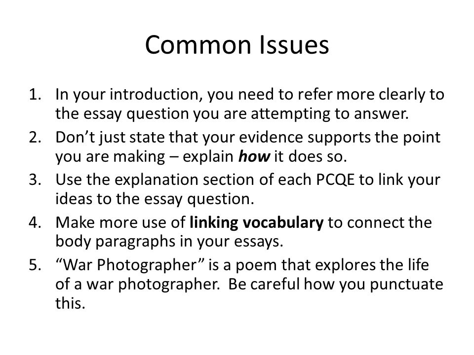 Common Issues In your introduction, you need to refer more clearly to the essay question you are attempting to answer.