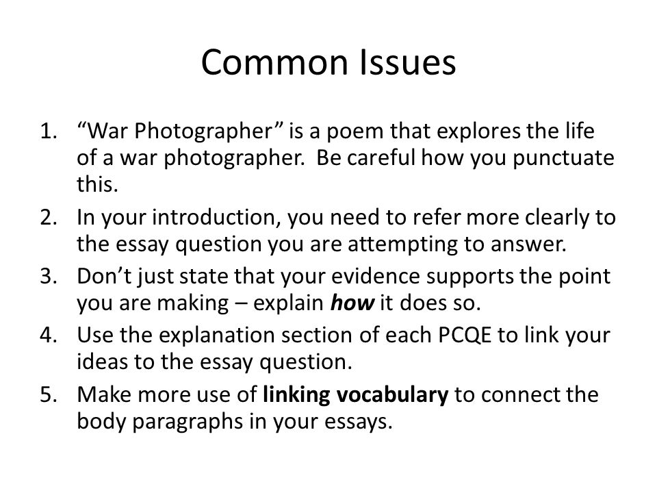 Common Issues War Photographer is a poem that explores the life of a war photographer. Be careful how you punctuate this.