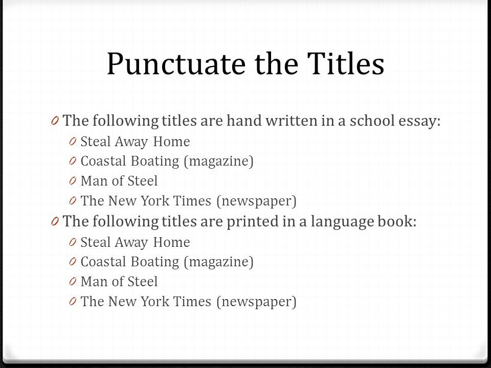 Punctuate the Titles The following titles are hand written in a school essay: Steal Away Home. Coastal Boating (magazine)