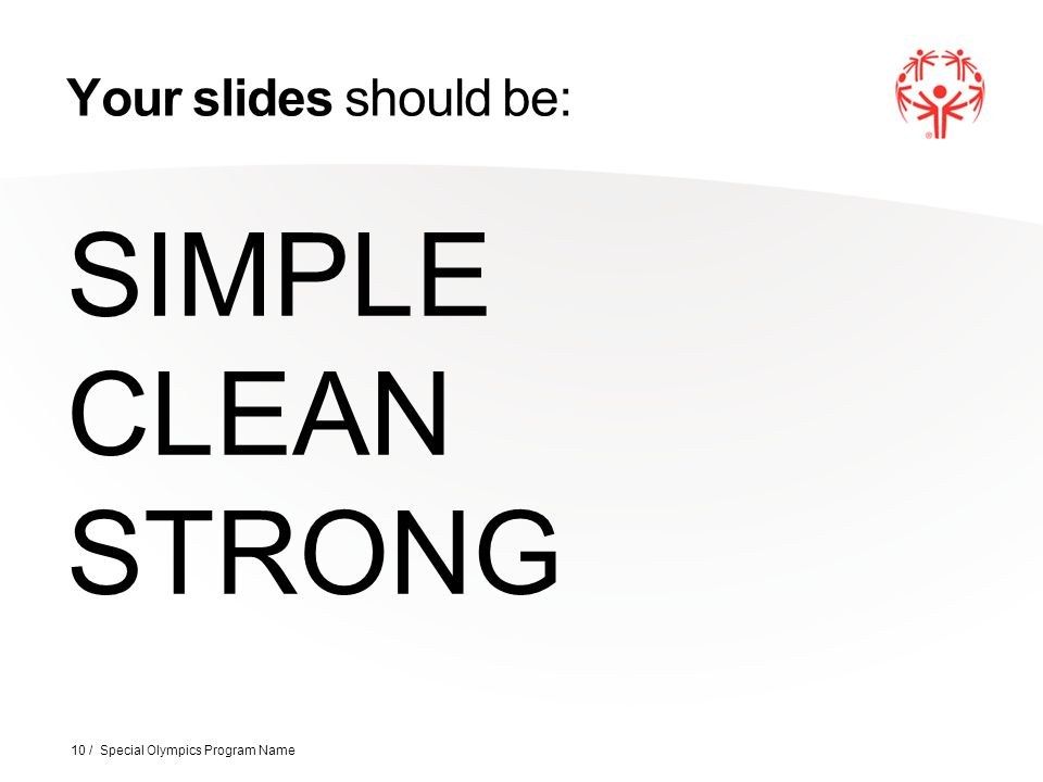 Your slides should be: SIMPLE CLEAN STRONG