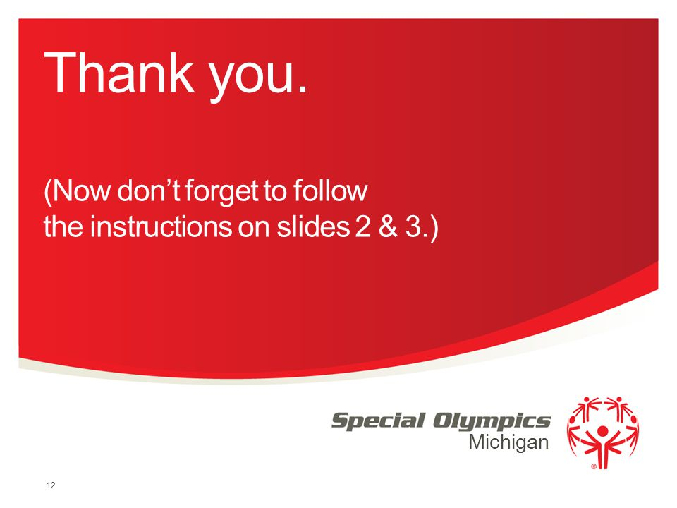 Thank you. (Now don't forget to follow the instructions on slides 2 & 3.)