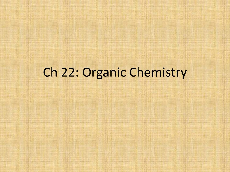 Ch 22: Organic Chemistry